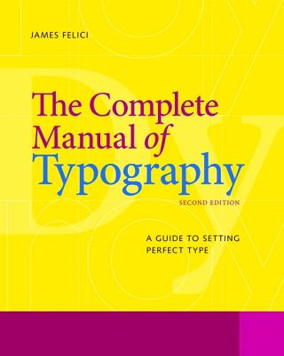 The Complete Manual of Typography By Felici, Jim