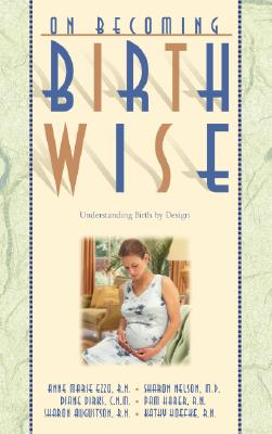 On Becoming Birthwise By Ezzo, Anne Marie/ Nelson, Sharon/ Dirks, Diane/ Harer, Pam/ Augustson, Sharon/ Hoefke, Kathy