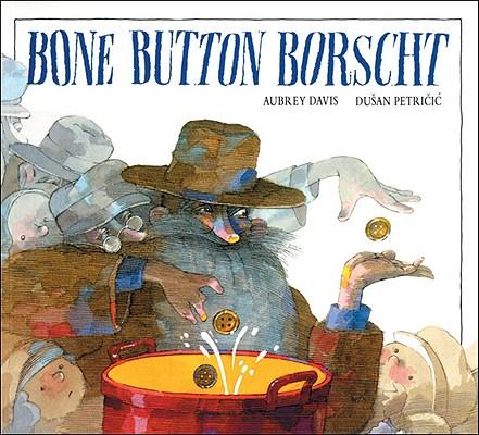 Bone Button Borscht By Davis, Aubrey/ Petricic, Dusan (ILT)